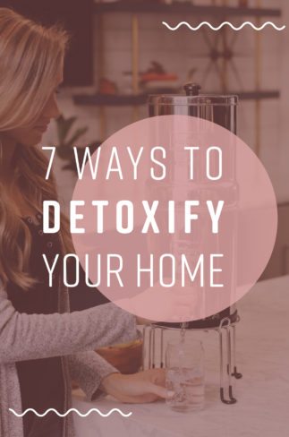 7 ways to detoxify your home.